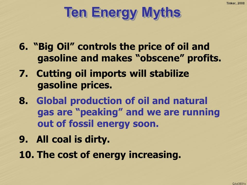 Tinker, 2008 QAd3931x Ten Energy Myths 1.The US can be energy independent in the next 25 years.