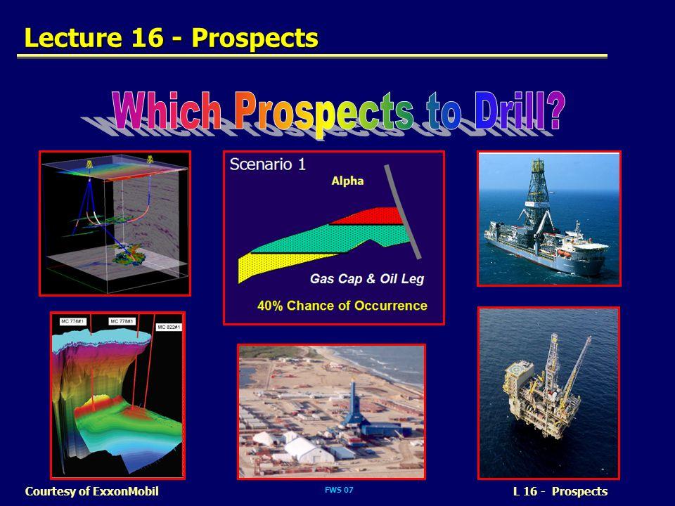 FWS 07 L 16 - ProspectsCourtesy of ExxonMobil Lecture 16 - Prospects
