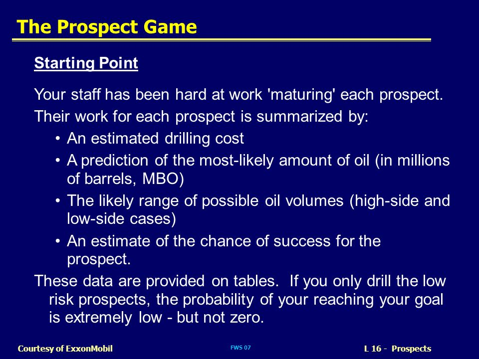 FWS 07 L 16 - ProspectsCourtesy of ExxonMobil The Prospect Game Starting Point Your staff has been hard at work 'maturing' each prospect. Their work f