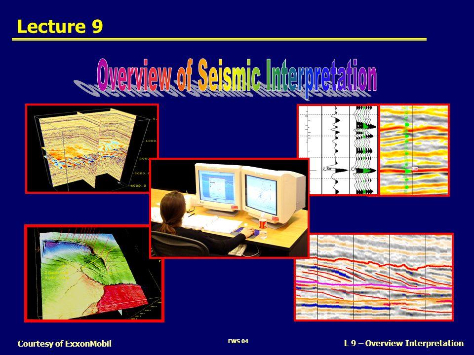 FWS 04 L 9 – Overview Interpretation Courtesy of ExxonMobil Lecture 9