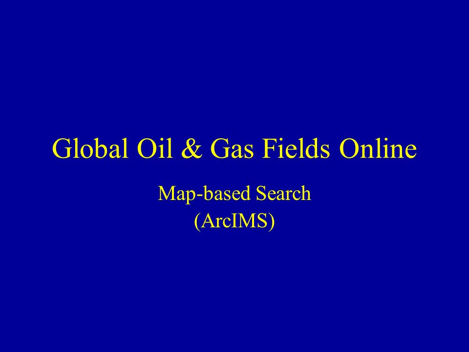 Global Oil & Gas Fields Online Map-based Search (ArcIMS)
