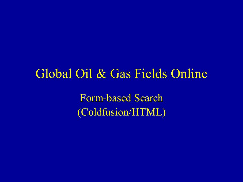 Global Oil & Gas Fields Online Form-based Search (Coldfusion/HTML)