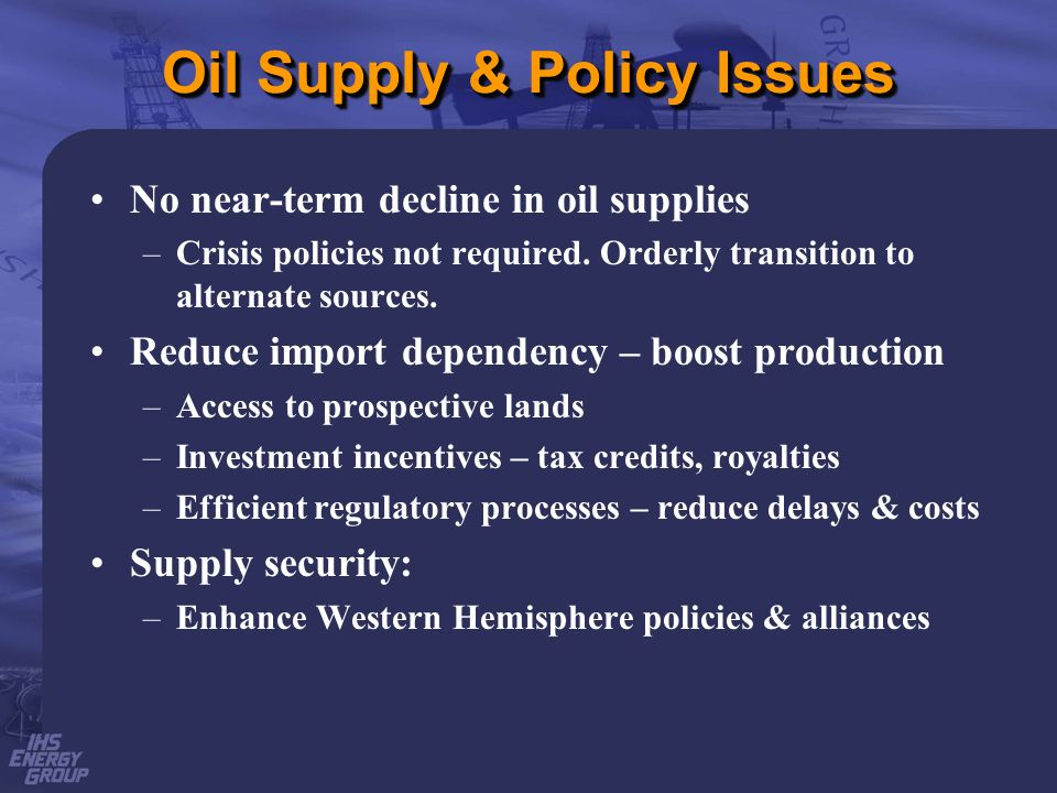 Oil Supply & Policy Issues No near-term decline in oil supplies –Crisis policies not required.