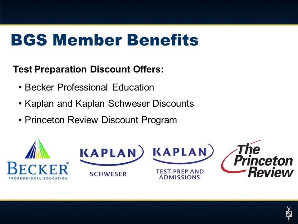 Test Preparation Discount Offers: Becker Professional Education Kaplan and Kaplan Schweser Discounts Princeton Review Discount Program BGS Member Benefits