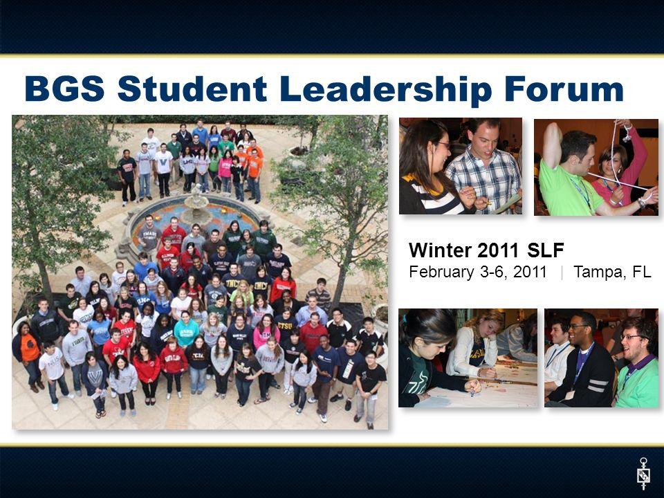 BGS Student Leadership Forum Winter 2011 SLF February 3-6, 2011 | Tampa, FL