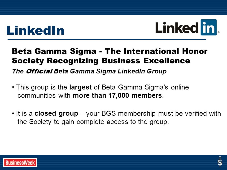 LinkedIn Beta Gamma Sigma - The International Honor Society Recognizing Business Excellence The Official Beta Gamma Sigma LinkedIn Group This group is the largest of Beta Gamma Sigmas online communities with more than 17,000 members.