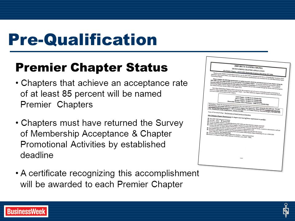Pre-Qualification Premier Chapter Status Chapters that achieve an acceptance rate of at least 85 percent will be named Premier Chapters Chapters must have returned the Survey of Membership Acceptance & Chapter Promotional Activities by established deadline A certificate recognizing this accomplishment will be awarded to each Premier Chapter