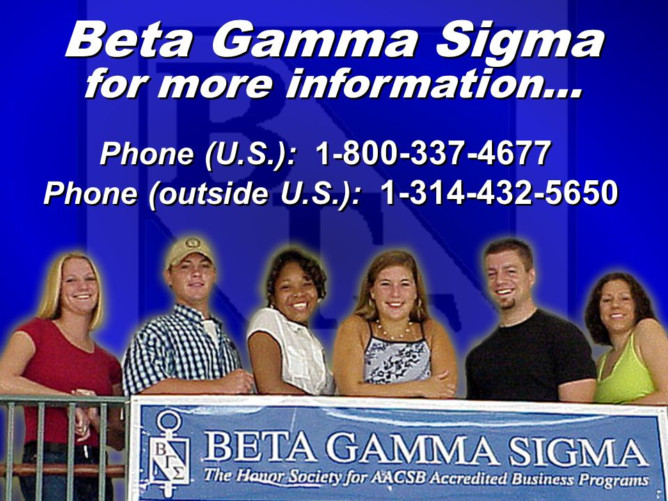 Beta Gamma Sigma for more information… Phone (U.S.): 1- 800-337-4677 Phone (outside U.S.): 1-314-432-5650