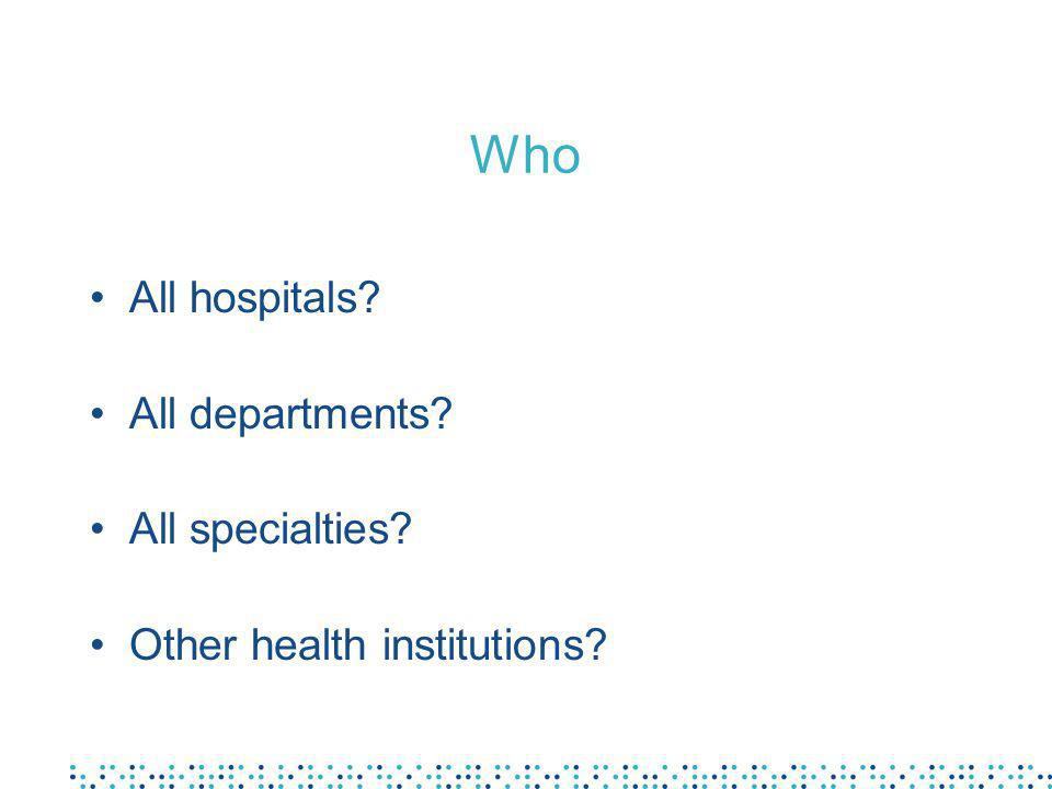 Who All hospitals? All departments? All specialties? Other health institutions?