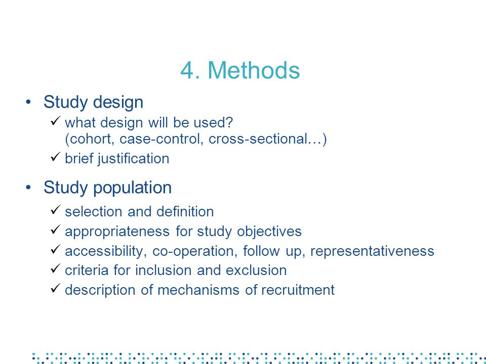 4. Methods Study design what design will be used.