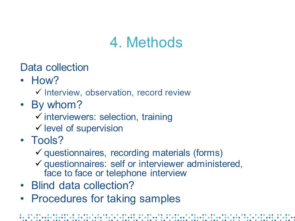 4. Methods Data collection How. Interview, observation, record review By whom.