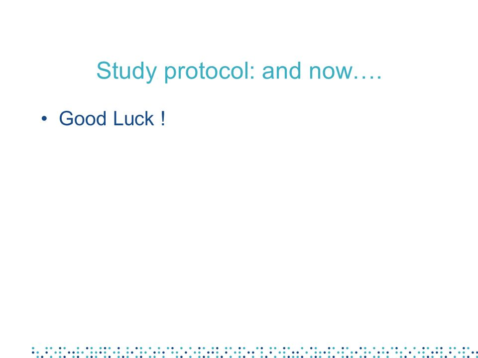 Study protocol: and now…. Good Luck !