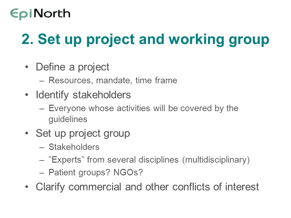 2. Set up project and working group Define a project –Resources, mandate, time frame Identify stakeholders –Everyone whose activities will be covered
