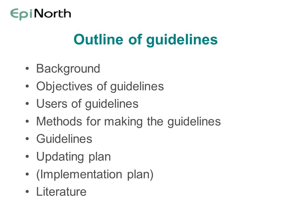 Outline of guidelines Background Objectives of guidelines Users of guidelines Methods for making the guidelines Guidelines Updating plan (Implementation plan) Literature