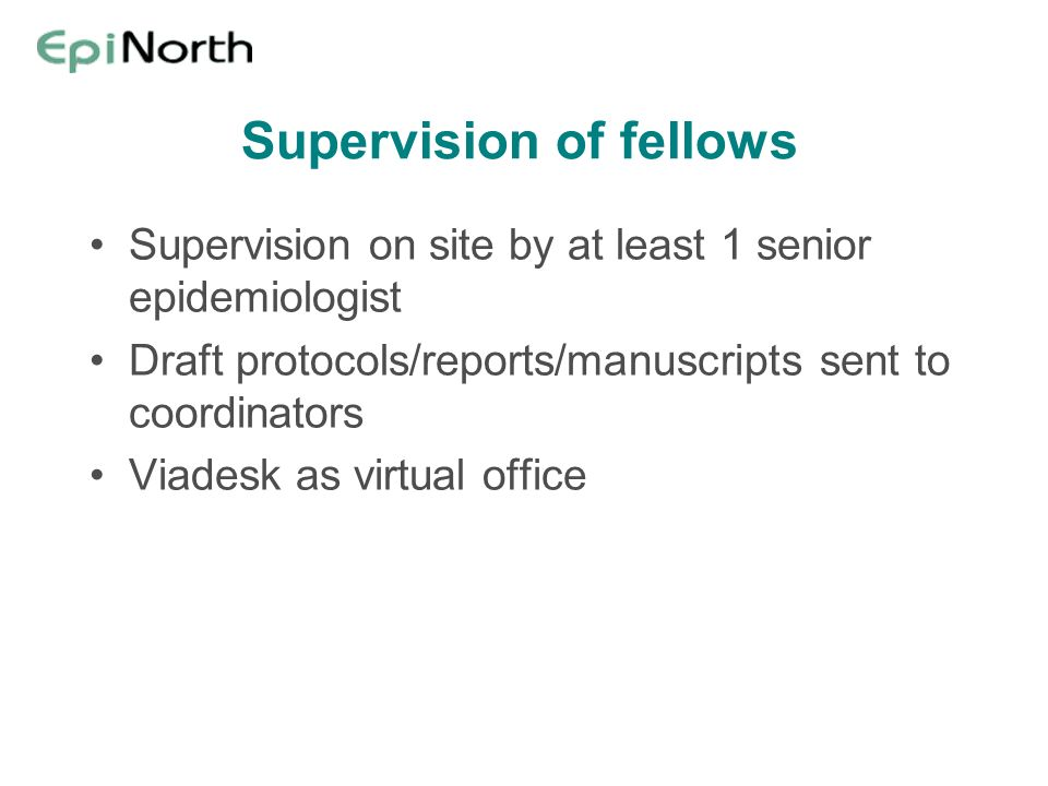 Supervision of fellows Supervision on site by at least 1 senior epidemiologist Draft protocols/reports/manuscripts sent to coordinators Viadesk as vir