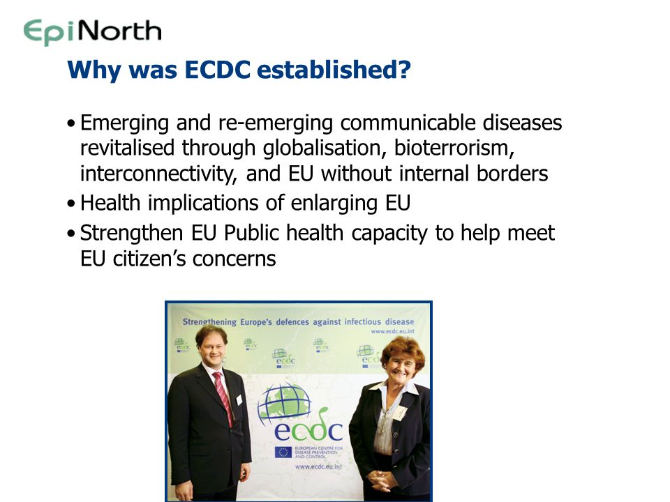 Why was ECDC established? Emerging and re-emerging communicable diseases revitalised through globalisation, bioterrorism, interconnectivity, and EU wi