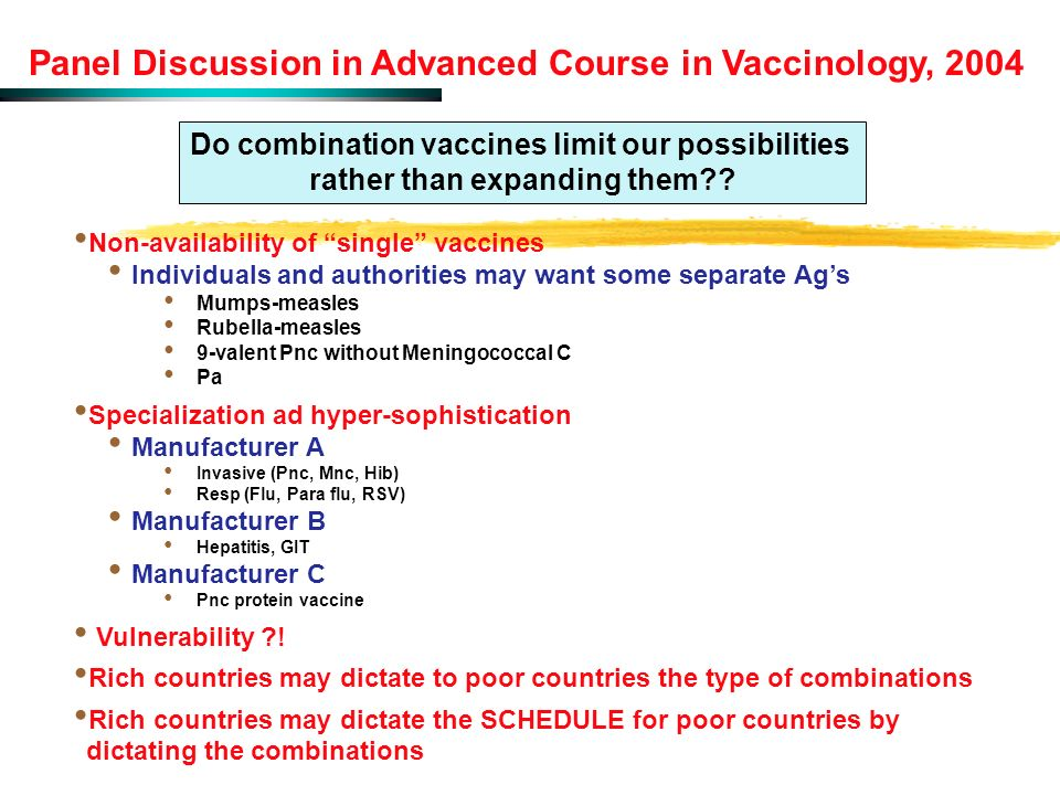Panel Discussion in Advanced Course in Vaccinology, 2004 Non-availability of single vaccines Individuals and authorities may want some separate Ags Mu