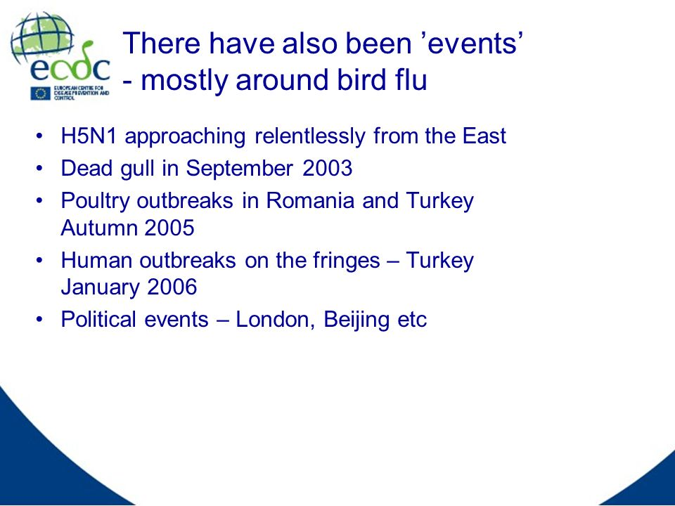 There have also been events - mostly around bird flu H5N1 approaching relentlessly from the East Dead gull in September 2003 Poultry outbreaks in Roma