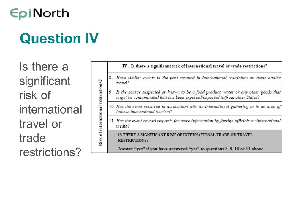 Question IV Is there a significant risk of international travel or trade restrictions