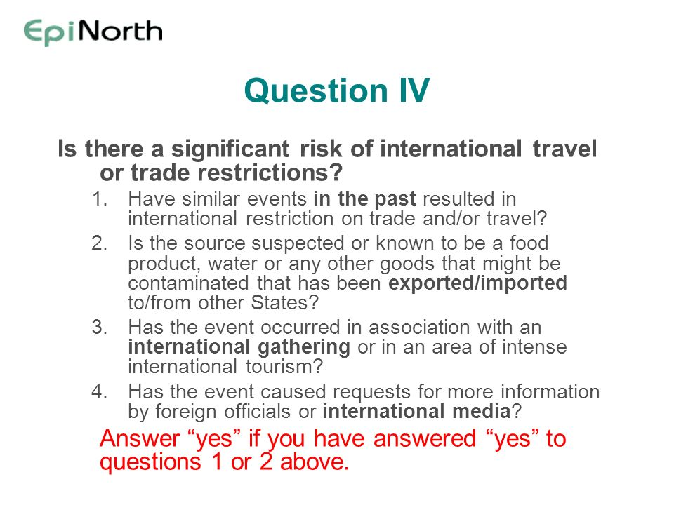 Question IV Is there a significant risk of international travel or trade restrictions? 1.Have similar events in the past resulted in international res