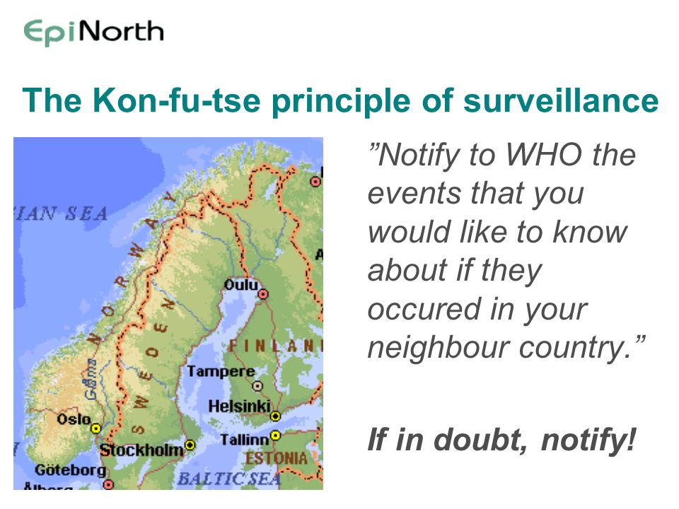 The Kon-fu-tse principle of surveillance Notify to WHO the events that you would like to know about if they occured in your neighbour country. If in d