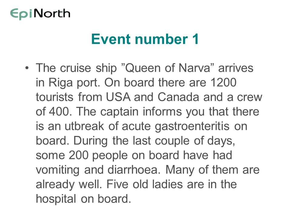 Event number 1 The cruise ship Queen of Narva arrives in Riga port. On board there are 1200 tourists from USA and Canada and a crew of 400. The captai