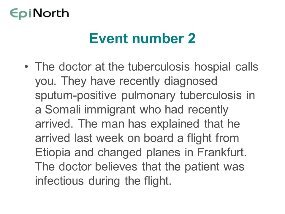 Event number 2 The doctor at the tuberculosis hospial calls you.