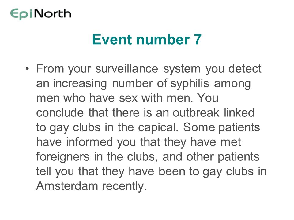 Event number 7 From your surveillance system you detect an increasing number of syphilis among men who have sex with men.