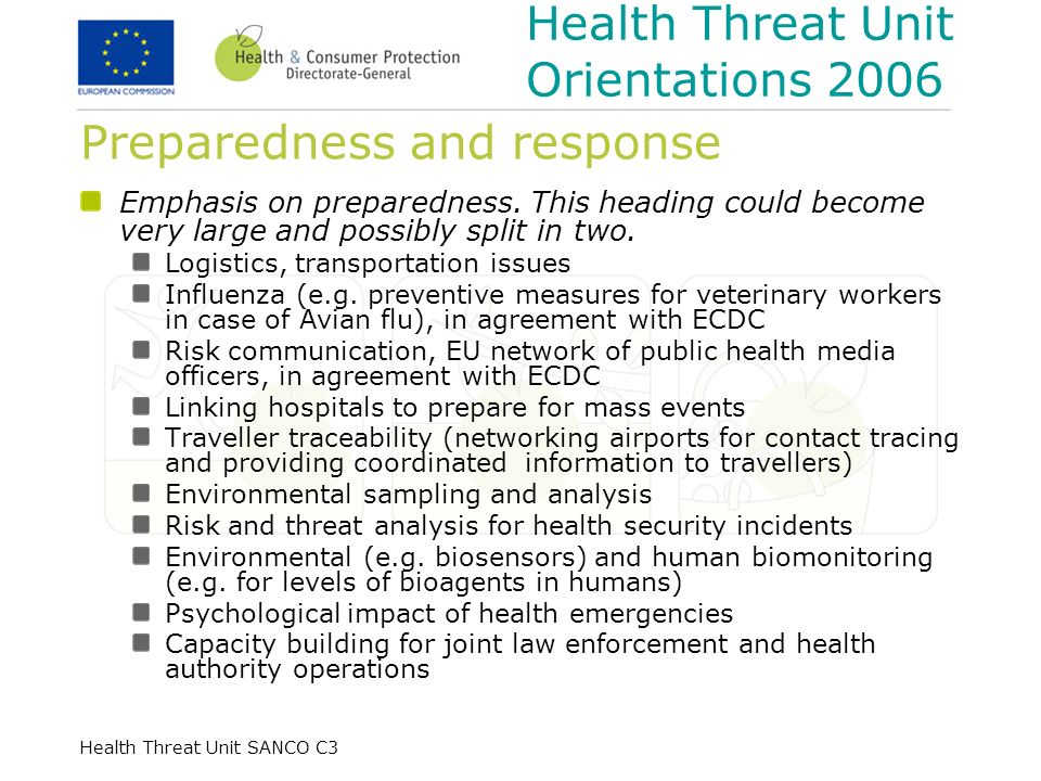 Health Threat Unit SANCO C3 Preparedness and response Emphasis on preparedness. This heading could become very large and possibly split in two. Logist