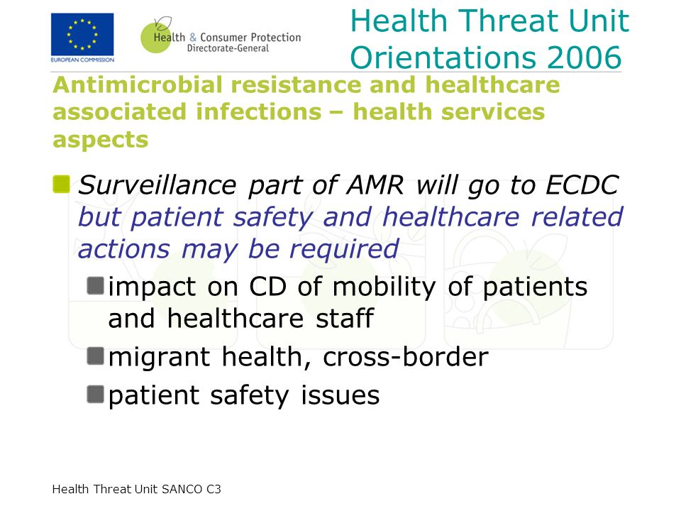 Health Threat Unit SANCO C3 Antimicrobial resistance and healthcare associated infections – health services aspects Surveillance part of AMR will go t
