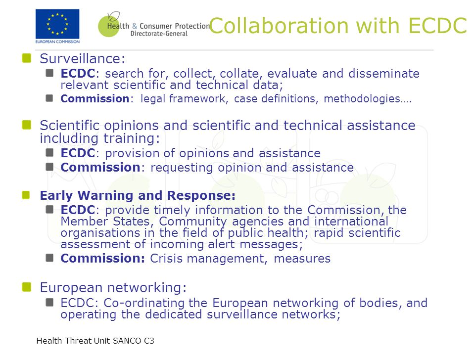 Health Threat Unit SANCO C3 Collaboration with ECDC Surveillance: ECDC: search for, collect, collate, evaluate and disseminate relevant scientific and