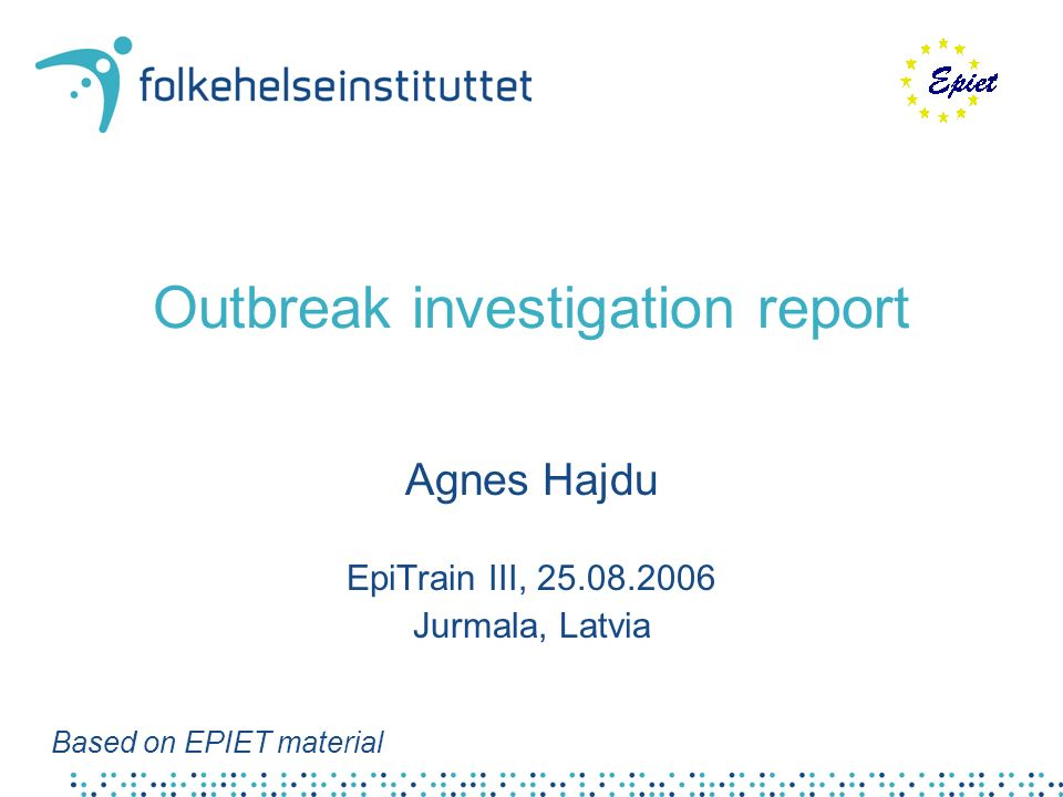 Outbreak investigation report Agnes Hajdu EpiTrain III, Jurmala, Latvia Based on EPIET material