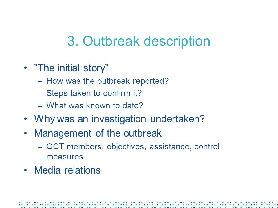 3. Outbreak description The initial story –How was the outbreak reported.