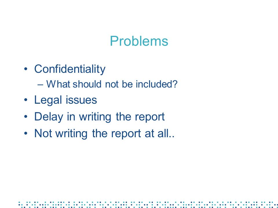 Problems Confidentiality –What should not be included.