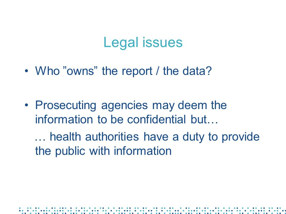 Legal issues Who owns the report / the data.