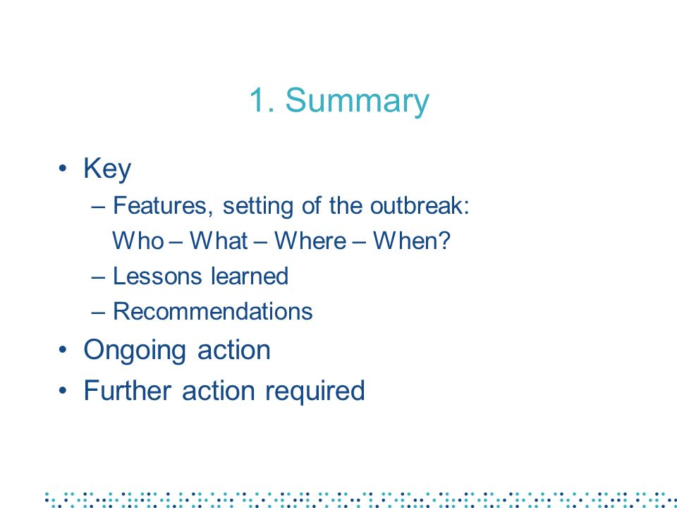 1. Summary Key –Features, setting of the outbreak: Who – What – Where – When.
