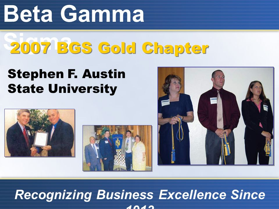 Beta Gamma Sigma Recognizing Business Excellence Since 1913 David Bussau Founder, Opportunity International 2007 Medallion for Entrepreneurship Recipient Nominated by: Loyola Marymount University