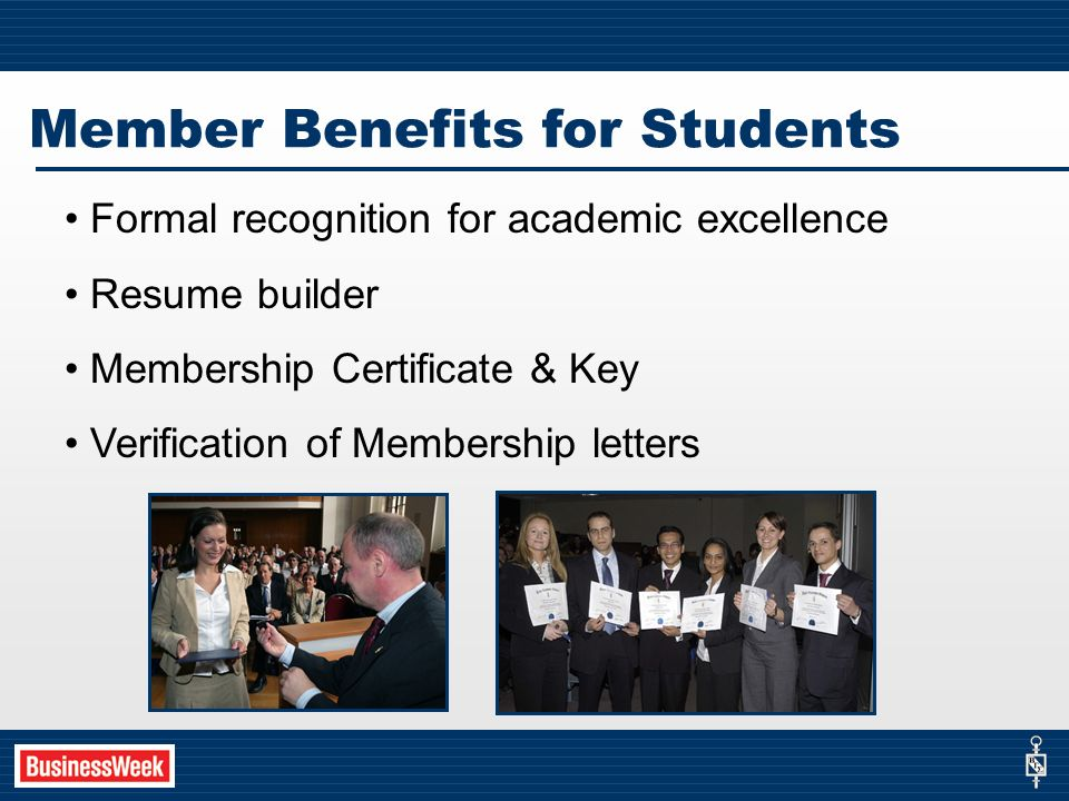 Formal recognition for academic excellence Resume builder Membership Certificate & Key Verification of Membership letters Member Benefits for Students