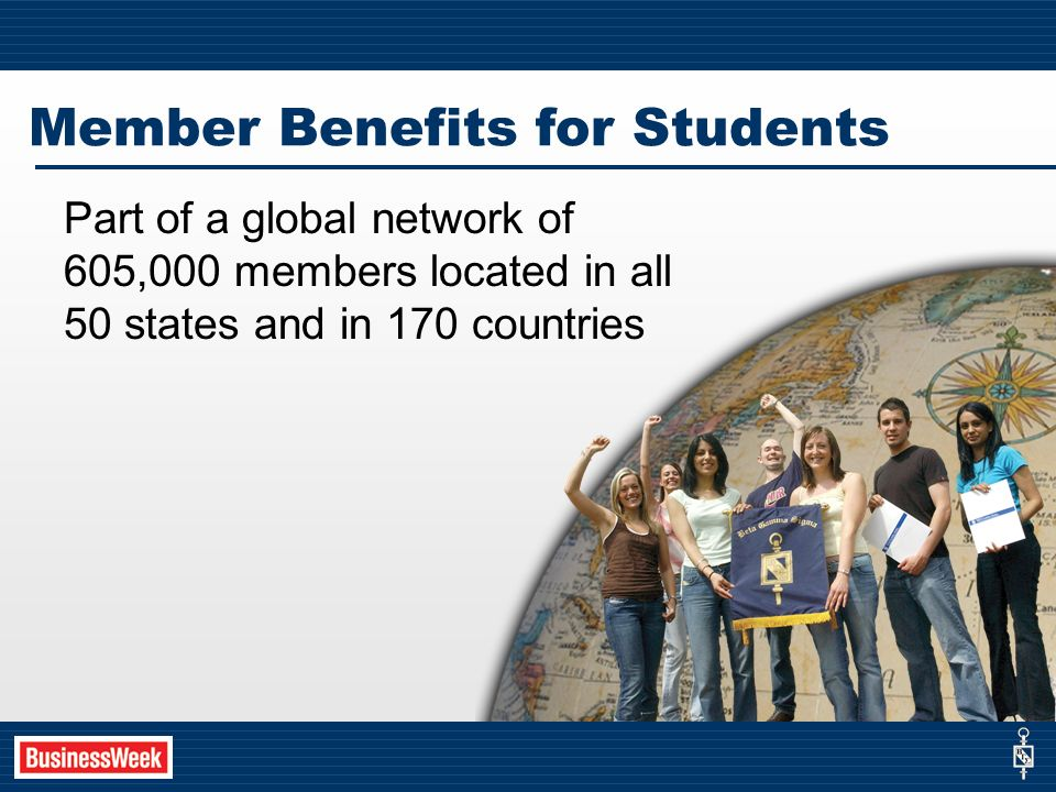 Part of a global network of 605,000 members located in all 50 states and in 170 countries Member Benefits for Students