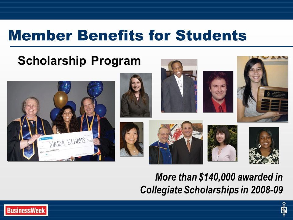 Scholarship Program Member Benefits for Students More than $140,000 awarded in Collegiate Scholarships in 2008-09