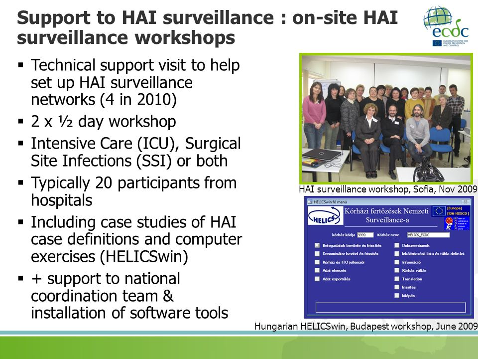 Support to HAI surveillance : on-site HAI surveillance workshops HAI surveillance workshop, Sofia, Nov 2009 Hungarian HELICSwin, Budapest workshop, Ju