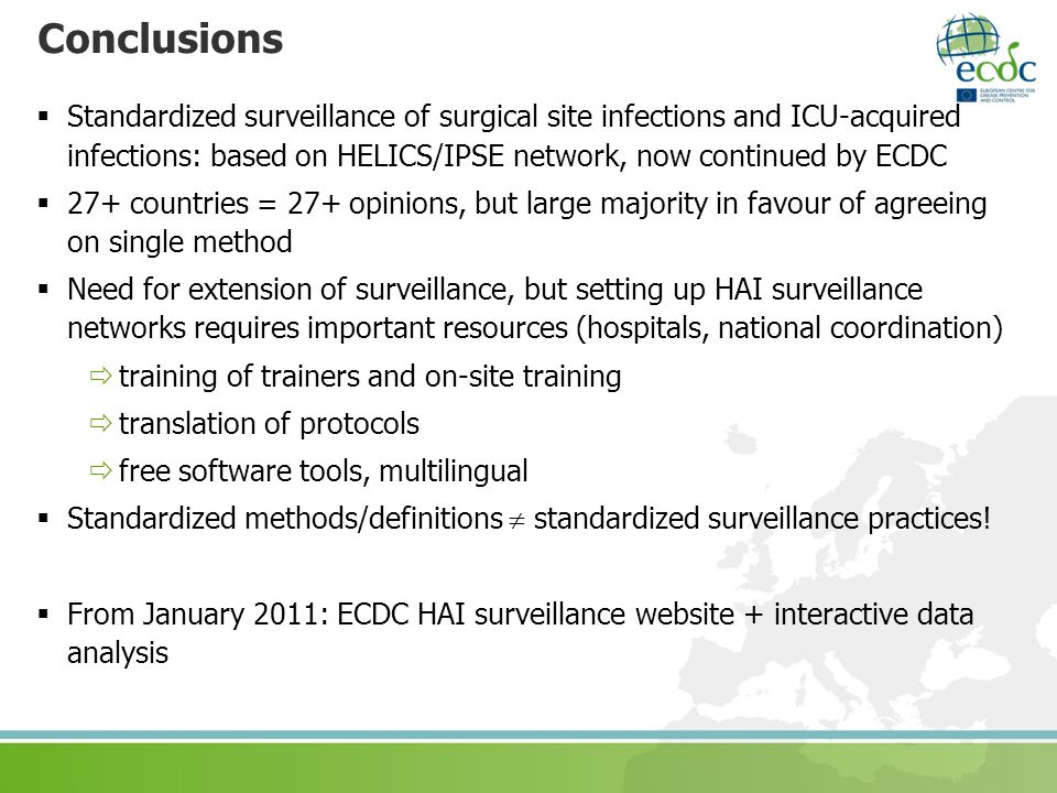 Conclusions Standardized surveillance of surgical site infections and ICU-acquired infections: based on HELICS/IPSE network, now continued by ECDC 27+