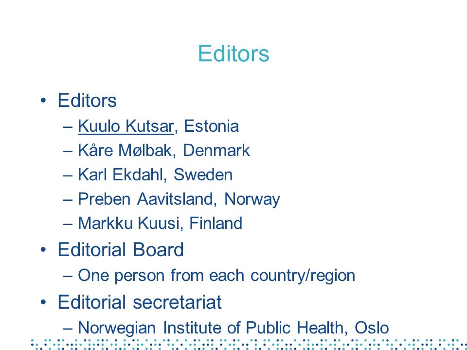 Editors –Kuulo Kutsar, Estonia –Kåre Mølbak, Denmark –Karl Ekdahl, Sweden –Preben Aavitsland, Norway –Markku Kuusi, Finland Editorial Board –One perso