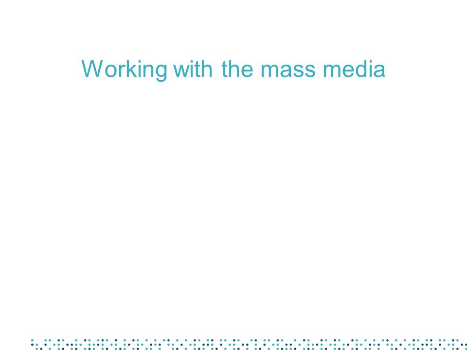 Working with the mass media