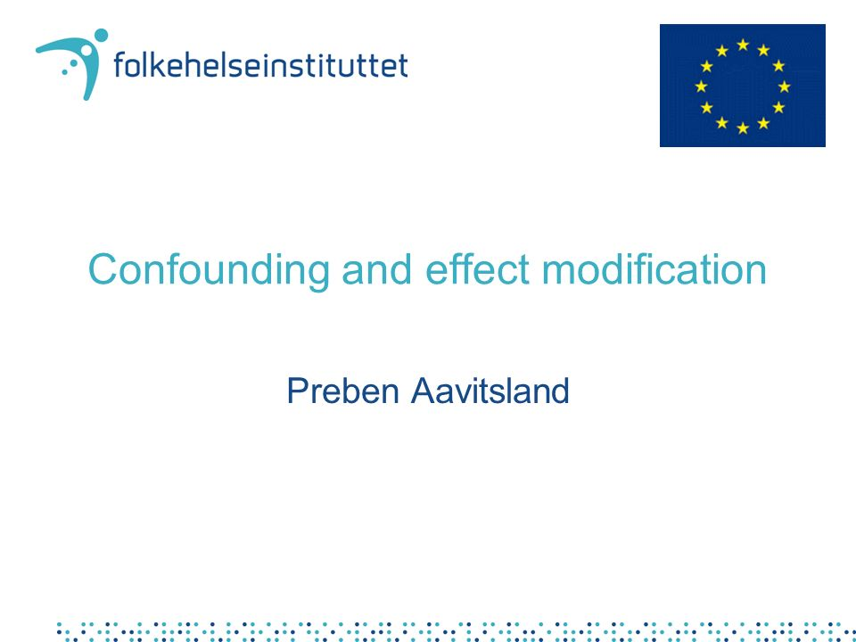Confounding and effect modification Preben Aavitsland