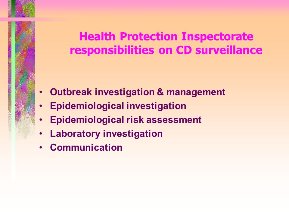Health Protection Inspectorate responsibilities on CD surveillance Outbreak investigation & management Epidemiological investigation Epidemiological risk assessment Laboratory investigation Communication