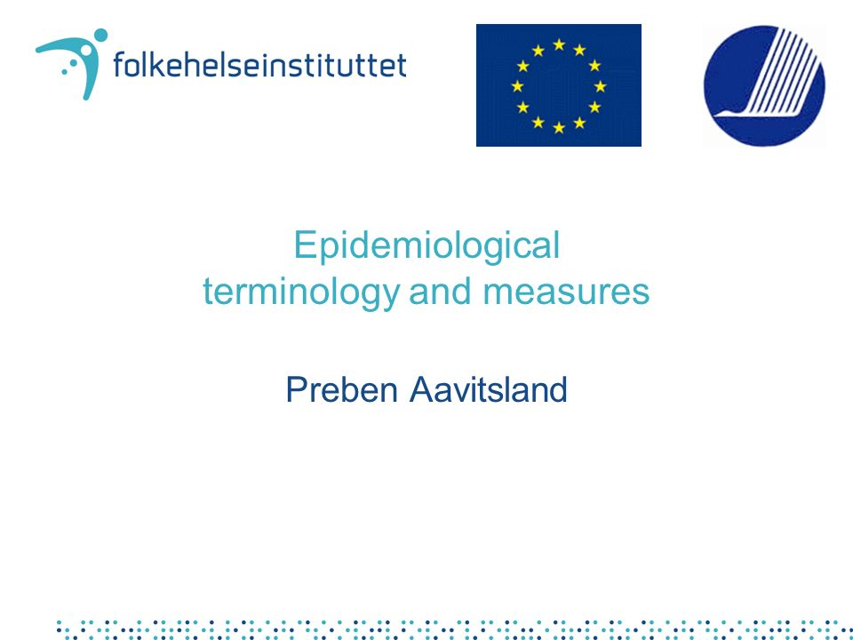Epidemiological terminology and measures Preben Aavitsland