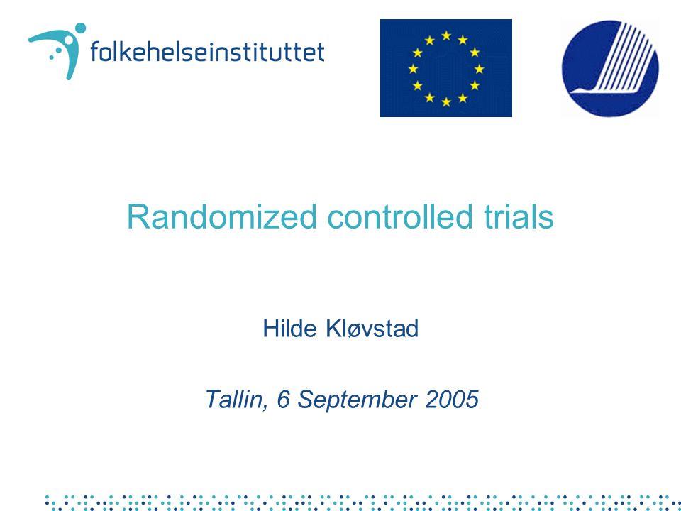 Randomized controlled trials Hilde Kløvstad Tallin, 6 September 2005