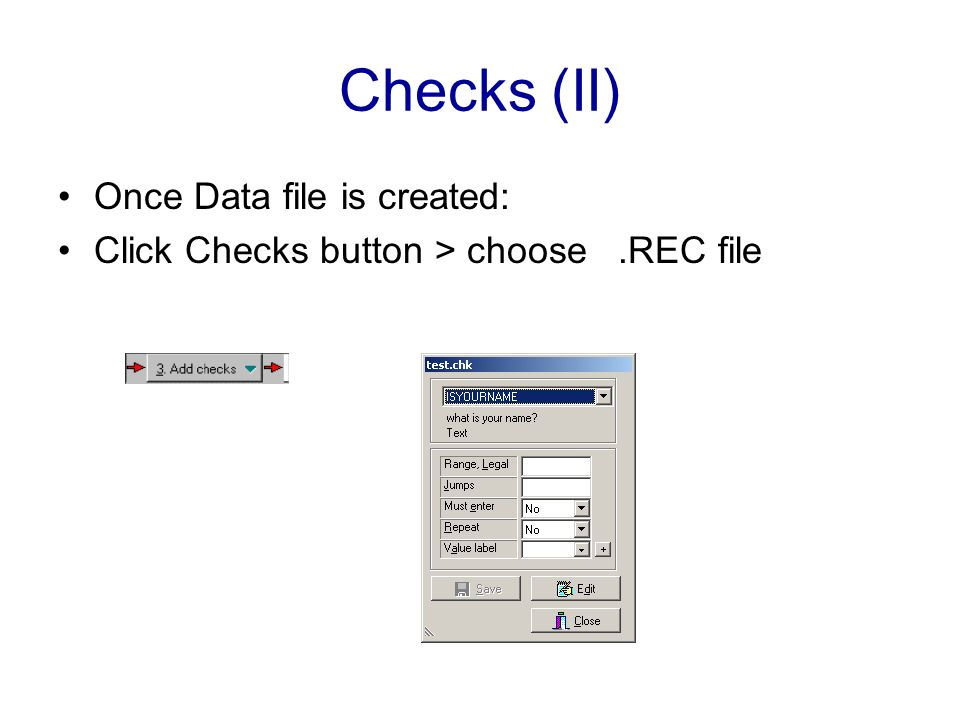 Checks (II) Once Data file is created: Click Checks button > choose.REC file