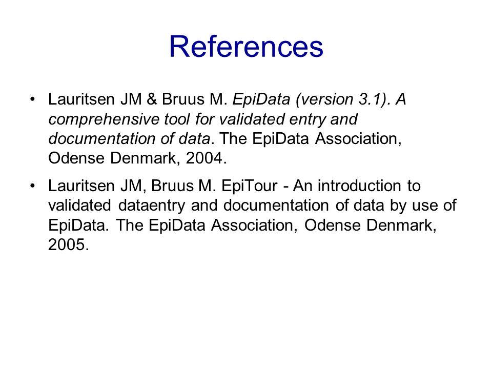 References Lauritsen JM & Bruus M. EpiData (version 3.1). A comprehensive tool for validated entry and documentation of data. The EpiData Association,